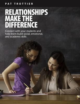 Relationships Make the Difference: Connect With Your Students and Help Them Build Social, Emotional, and Academic Skills (Paperback)