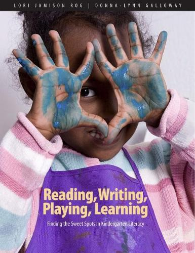 Reading, Writing, Playing, Learning: Finding the Sweet Spots in Kindergarten Literacy (Paperback)