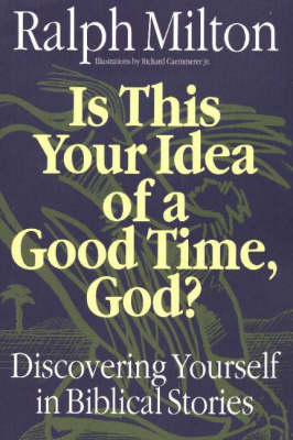 Is This Your Idea of a Good Time, God?: Discovering Yourself in Biblical Stories (Book)