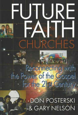 Future Faith Churches: Reconnecting with the Power of the Gospel for the 21st Century (Paperback)