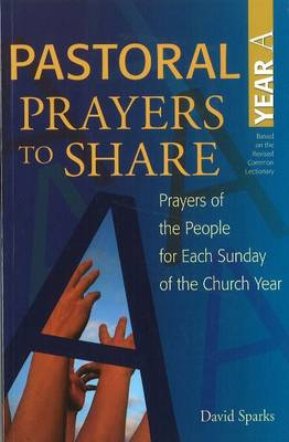 Pastoral Prayers to Share Year A: Prayers of the people for each Sunday of the church year (Paperback)