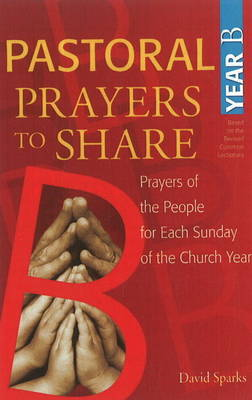 Pastoral Prayers to Share Year B: Prayers of the People for Each Sunday of the Church Year (Paperback)