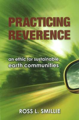 Practicing Reverence: An Ethic for Sustainable Earth Communities (Paperback)