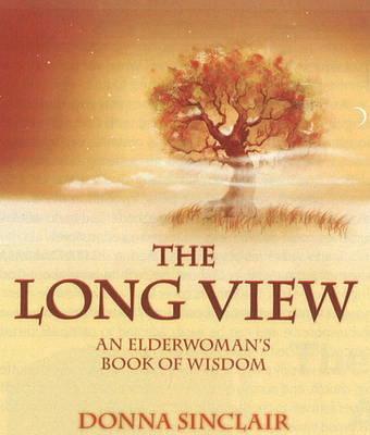 The Long View: An Elderwoman's Book of Wisdom (Paperback)