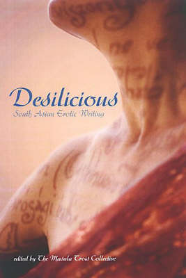 Desilicious: South Asian Erotic Writing (Paperback)