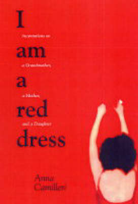 I Am A Red Dress: Incantation on a Grandmother, a Mother, and a Daughter (Paperback)
