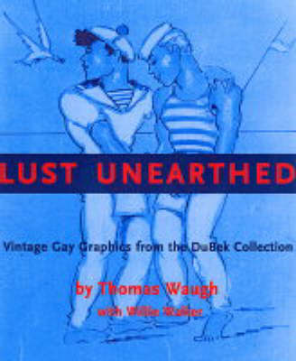 Lust Unearthed: Vintage Gay Graphics from the DuBek Collection (Paperback)