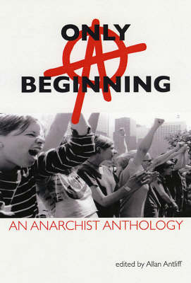 Only A Beginning: An Anarchist Anthology (Paperback)