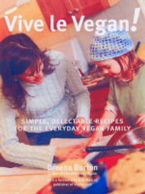 Vive Le Vegan!: Simple, Delectable Recipes for the Everyday Vegan Family (Paperback)
