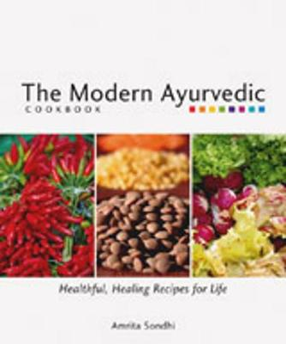 The Modern Ayurvedic Cookbook: Healthful, Healing Recipes for Life (Paperback)