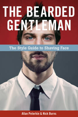The Bearded Gentleman: The Style Guide to Shaving Face (Paperback)