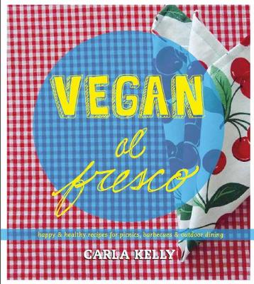 Vegan Al Fresco: Happy and Healthy Recipes for Picnics, Barbecues & Outdoor Dining (Paperback)