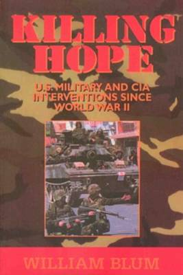 Killing Hope: US Military and CIA Interventions Since World War Two (Paperback)