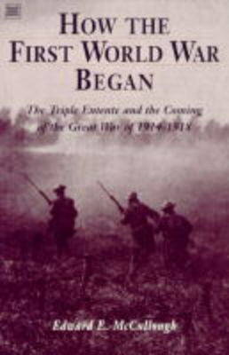 How the First World War Began: The Triple Entente and the Coming of the Great War, 1914-18 (Paperback)
