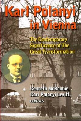 Karl Polanyi in Vienna: The Contemporary Significance of the Great Transformation (Paperback)