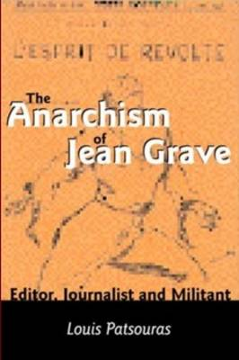 The Anarchism of Jean Grave: Editor, Journalist and Militant (Paperback)