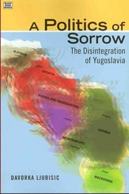A Politics of Sorrow: The Disintegration of Yugoslavia (Paperback)