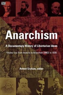 Anarchism: From Anarchy to Anarchism (300CE to 1939) From Anarchy to Anarchism (300CE to 1939) v. 1 - Anarchism: A Documentary History of Libertarian Ideas 01 (Paperback)