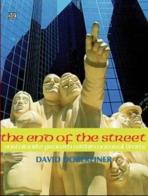 The End of the Street: Sustainable Growth within Natural Limits (Paperback)