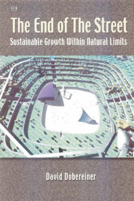 The End of the Street: Sustainable Growth within Natural Limits (Hardback)