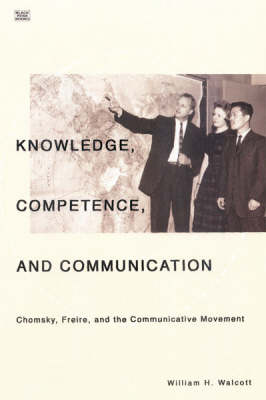 Knowledge, Competence and Communication: Chomsky, Freire and the Communicative Movement (Hardback)