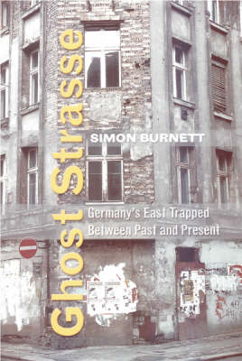 Ghost Strasse: Germany's East Trapped Between Past and Present (Hardback)