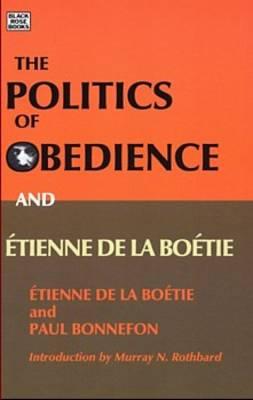 Politics of Obedience and Etienne De La Boetie (Paperback)