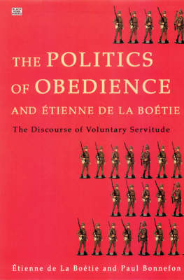 Politics of Obedience and Etienne De La Boetie (Hardback)