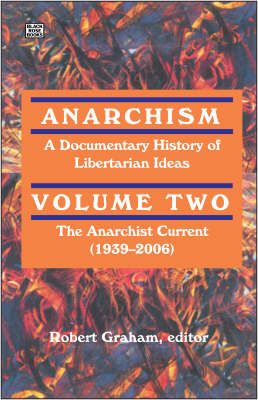 Anarchism: Anarchist Current (1939-2006) v. 2: A Documentary History of Libertarian Ideas (Paperback)