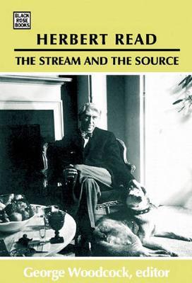 Herbert Read: The Stream and the Source (Hardback)