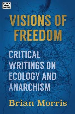 Visions of Freedom: Critical Writings on Ecology and Anarchism (Hardback)