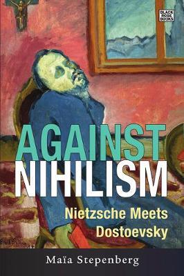 Against Nihilism: Nietzsche Meets Dostoevsky (Hardback)