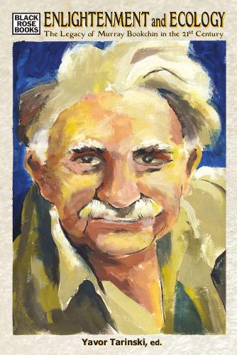 Enlightenment and Ecology - The Legacy of Murray Bookchin in the 21st Century (Hardback)