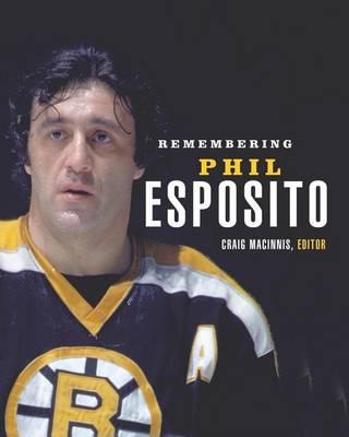 Remembering Phil Esposito (Paperback)
