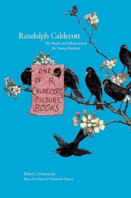 Randolph Caldecott: His Books and Illustrations for Young Readers - Bruce Peel Special Collections (Paperback)