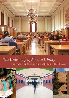 The University of Alberta Library: The First Hundred Years, 1908-2008 (Paperback)