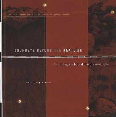 Journeys Beyond the Neatline: Expanding the Boundaries of Cartography - Bruce Peel Special Collections (Paperback)