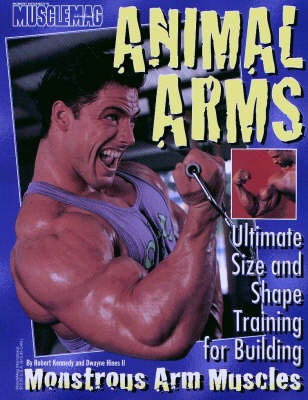 Animal Arms: Ultimate Size and Shape Training for Building Monstrous Arm Muscles (Hardback)