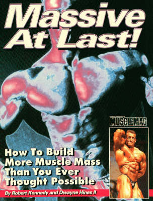 Massive at Last!: How to Build More Muscle Mass Than You Ever Thought Possible (Paperback)