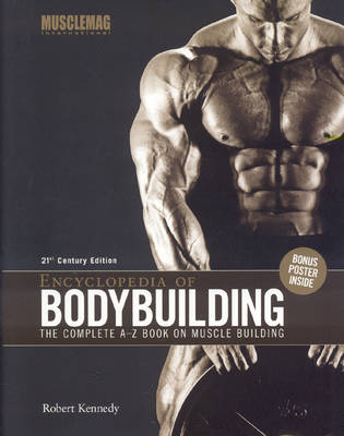 Encyclopedia of Bodybuilding: The Complete A-Z Book on Muscle Building (Hardback)