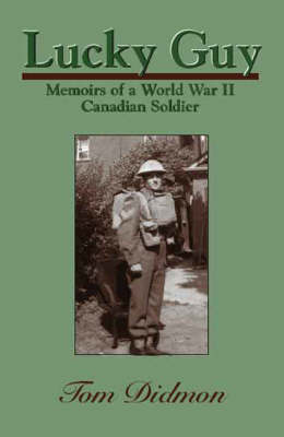 Lucky Guy: Memoirs of a World War II Canadian Soldier (Paperback)