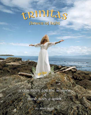 Trinitas - Flower of Light: A Ceremony for the Seasons of the Mind, Body and Spirit (Paperback)