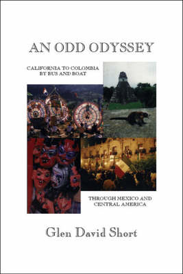 An Odd Odyssey: California to Colombia by Bus and Boat, Through Mexico and Central America (Paperback)