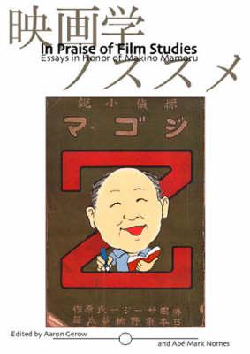 In Praise of Film Studies: Essays in Honour of Makino Mamoru (Paperback)