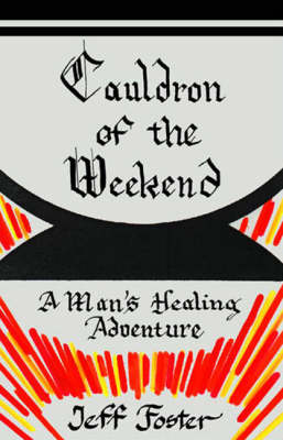 Cauldron of the Weekend: A Man's Healing (Paperback)