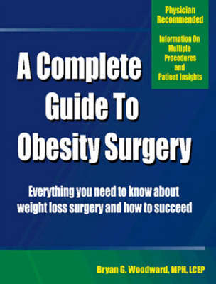 A Complete Guide to Obesity Surgery: Everything You Need to Know about Weight Loss Surgery and How to Succeed (Paperback)