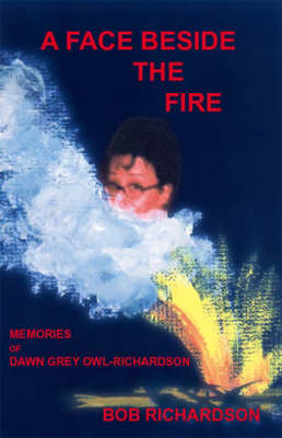 A Face Beside the Fire: Memories of Dawn Grey Owl-Richardson (Paperback)