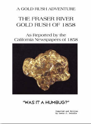The Frazer River Gold Rush of 1858 as Reported by the California Newspapers of 1858: Was it a Humbug? (Paperback)