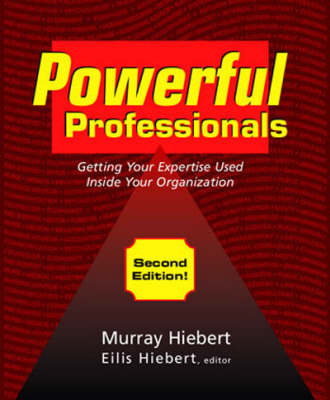 Powerful Professionals: Getting Your Expertise Used inside Your Organisation (Paperback)