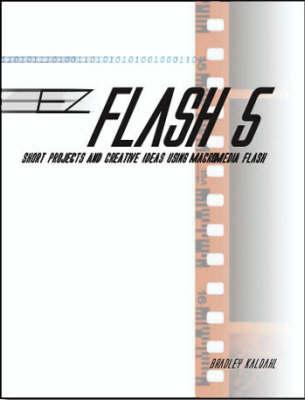 Ez Flash 5: Short Projects and Creative Ideas Using Macromedia Flash (Paperback)